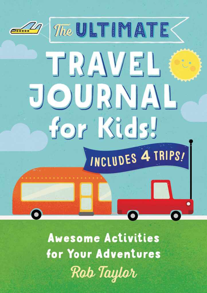 Ultimate Travel Journal For Kids